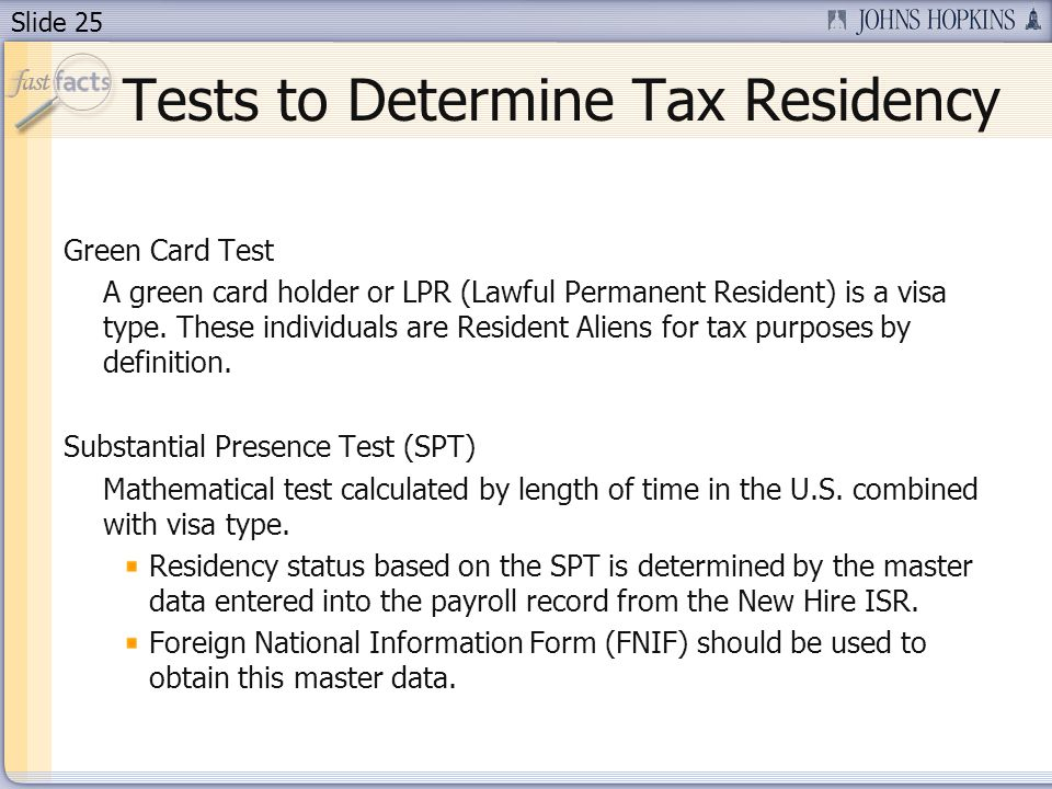 Slide 25 Tests to Determine Tax Residency Green Card Test A green card holder or LPR (Lawful Permanent Resident) is a visa type.