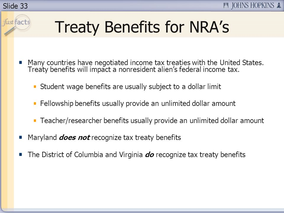 Slide 33 Treaty Benefits for NRAs Many countries have negotiated income tax treaties with the United States.