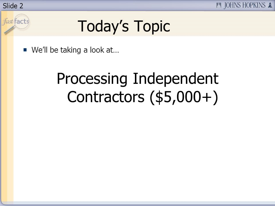 Slide 2 Todays Topic Well be taking a look at… Processing Independent Contractors ($5,000+)