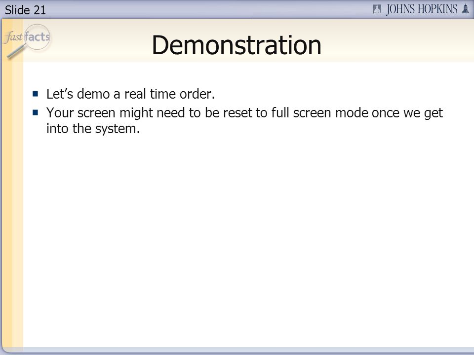 Slide 21 Demonstration Lets demo a real time order. Your screen might need to be reset to full screen mode once we get into the system.
