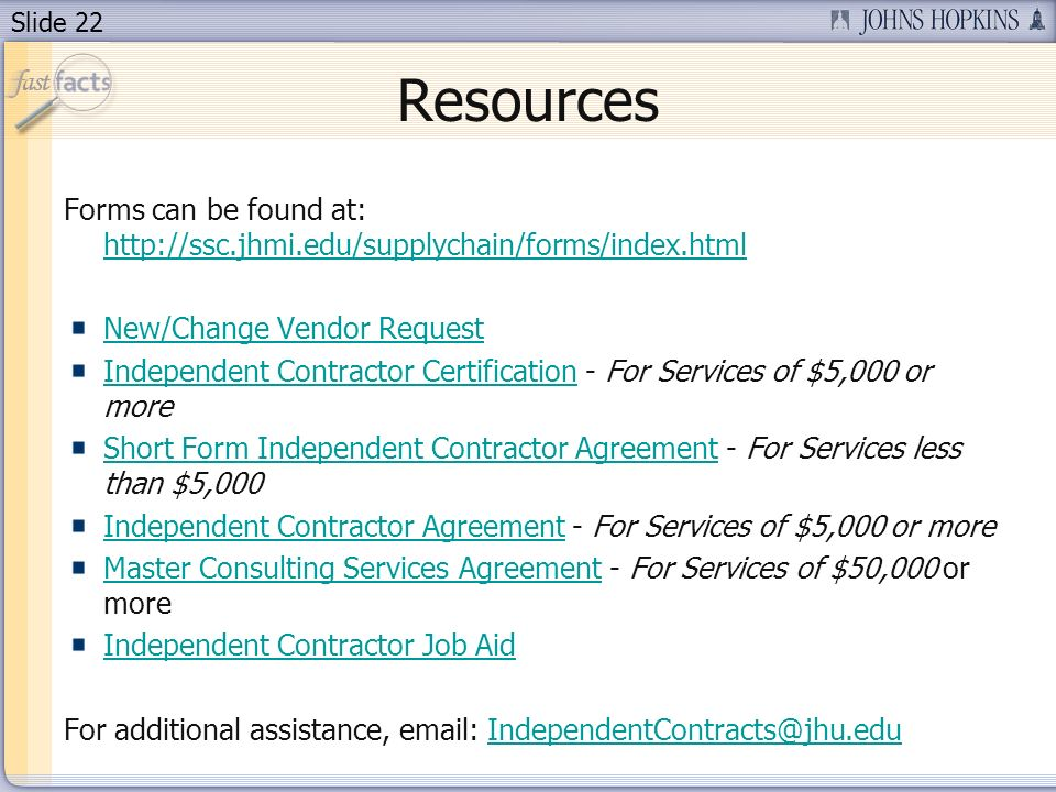Slide 22 Resources Forms can be found at: http://ssc.jhmi.edu/supplychain/forms/index.html http://ssc.jhmi.edu/supplychain/forms/index.html New/Change