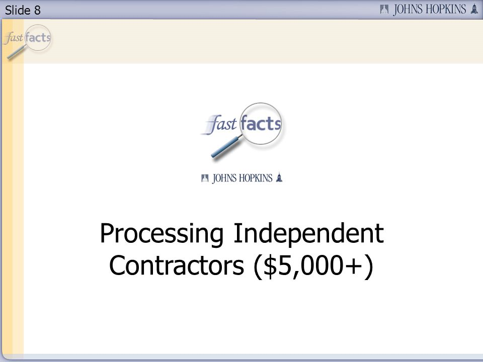 Slide 8 Processing Independent Contractors ($5,000+)
