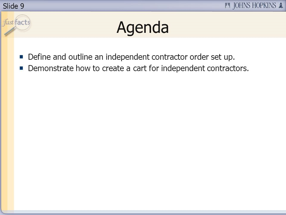 Slide 9 Agenda Define and outline an independent contractor order set up. Demonstrate how to create a cart for independent contractors.
