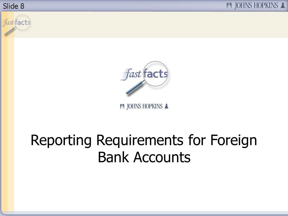 Slide 8 Reporting Requirements for Foreign Bank Accounts