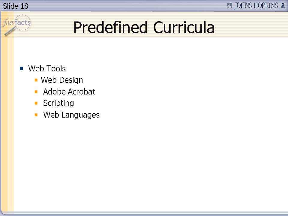 Slide 18 Predefined Curricula Web Tools Web Design Adobe Acrobat Scripting Web Languages