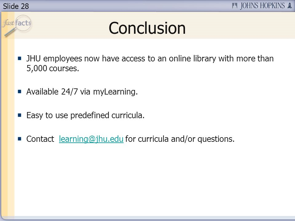Slide 28 Conclusion JHU employees now have access to an online library with more than 5,000 courses.