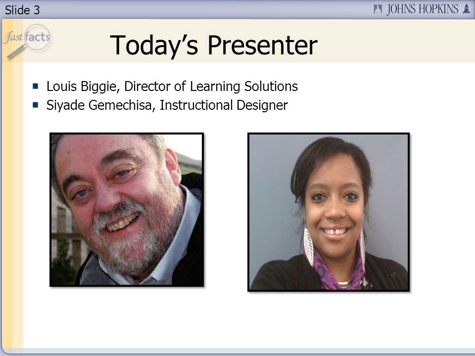 Slide 3 Todays Presenter Louis Biggie, Director of Learning Solutions Siyade Gemechisa, Instructional Designer
