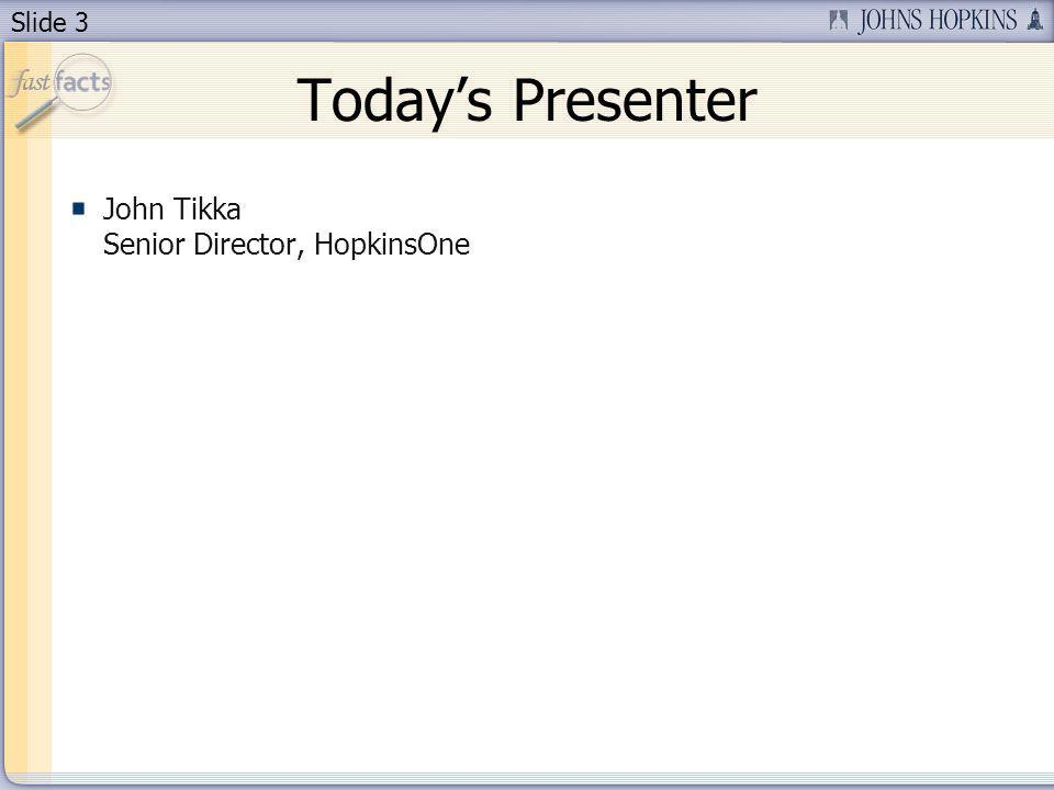 Slide 3 Todays Presenter John Tikka Senior Director, HopkinsOne