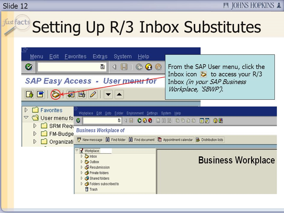 Slide 12 From the SAP User menu, click the Inbox icon to access your R/3 Inbox (in your SAP Business Workplace, SBWP).