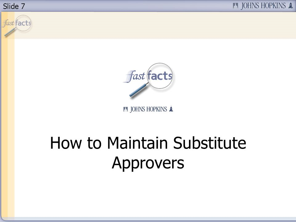 Slide 7 How to Maintain Substitute Approvers