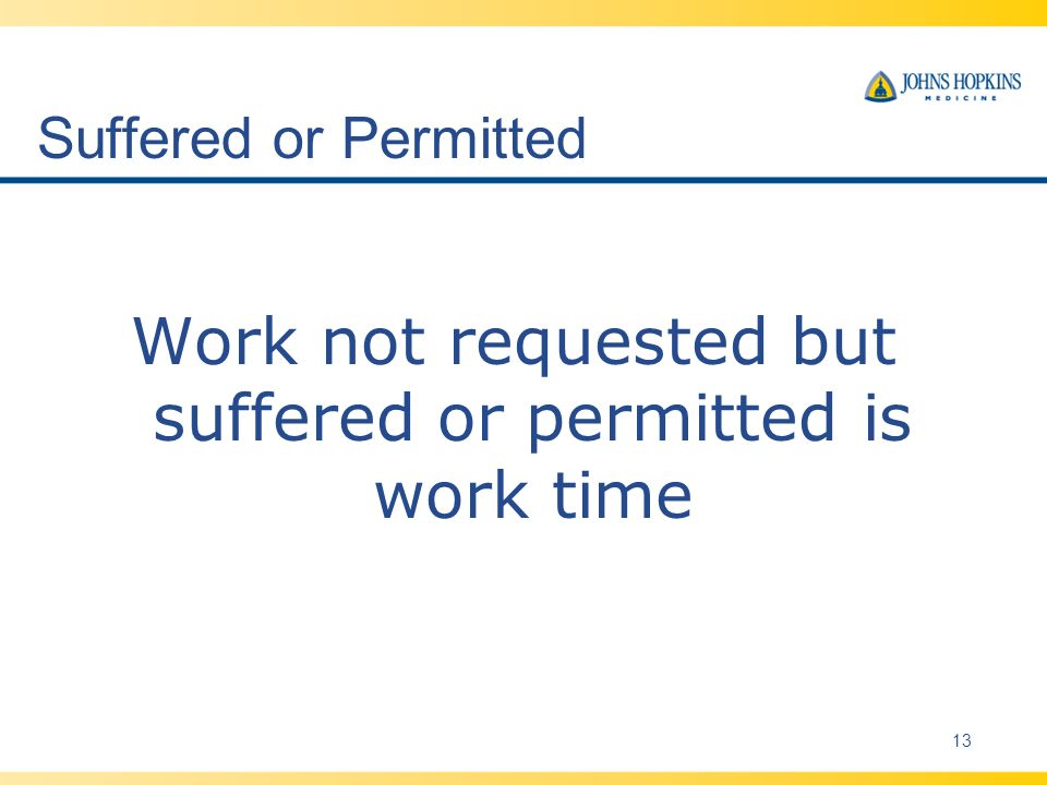 Suffered or Permitted Work not requested but suffered or permitted is work time 13