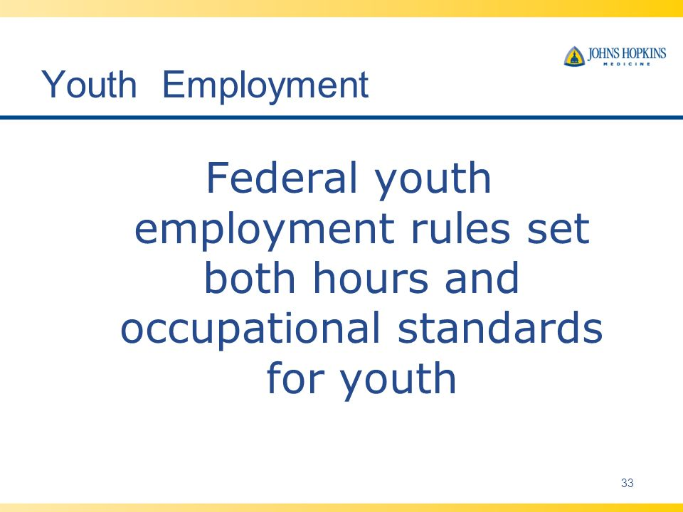 Youth Employment Federal youth employment rules set both hours and occupational standards for youth 33