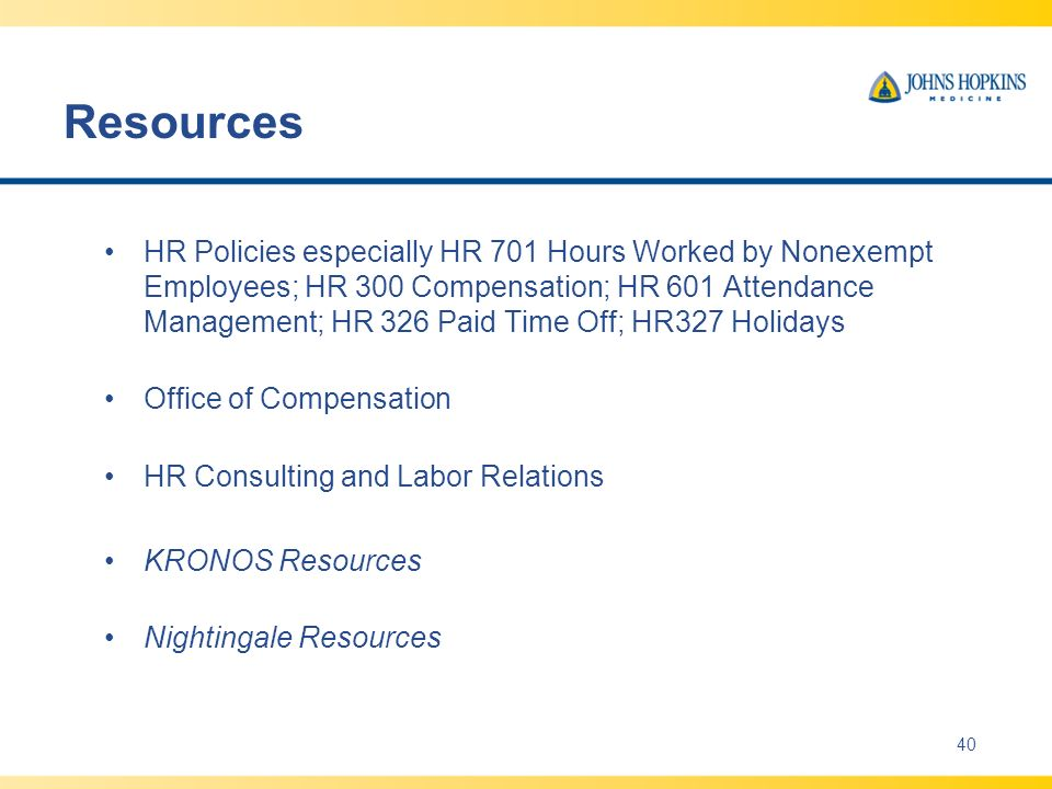 Resources HR Policies especially HR 701 Hours Worked by Nonexempt Employees; HR 300 Compensation; HR 601 Attendance Management; HR 326 Paid Time Off; HR327 Holidays Office of Compensation HR Consulting and Labor Relations KRONOS Resources Nightingale Resources 40