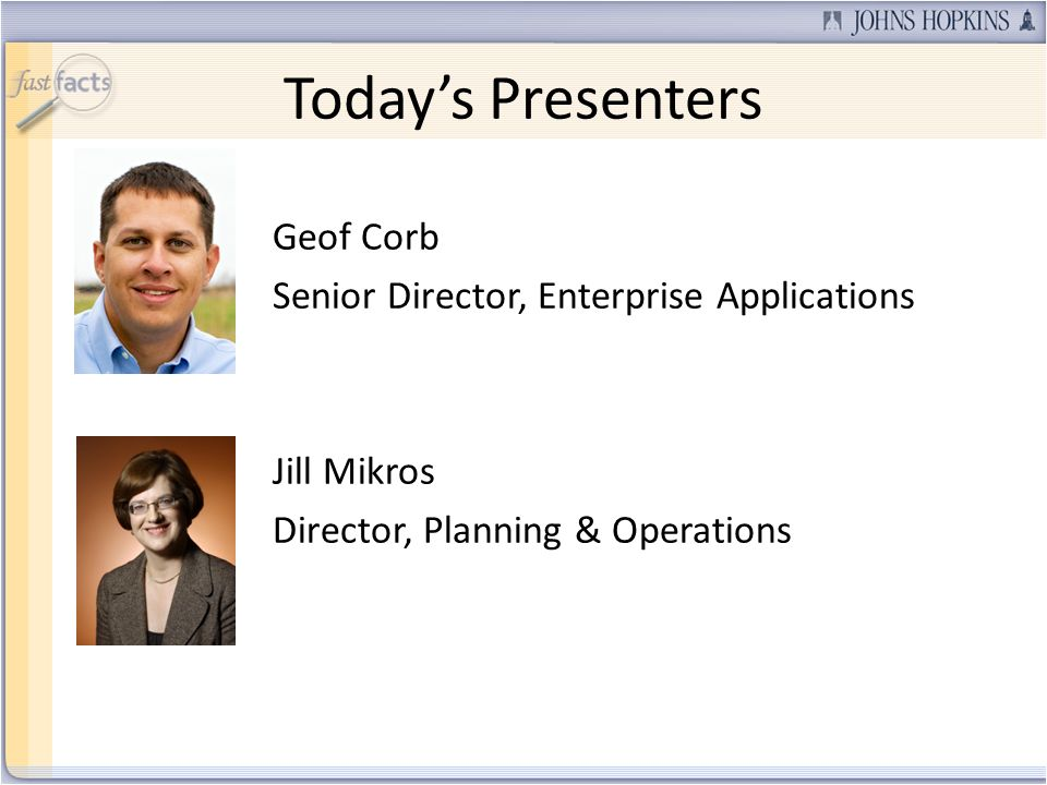 Todays Presenters Geof Corb Senior Director, Enterprise Applications Jill Mikros Director, Planning & Operations