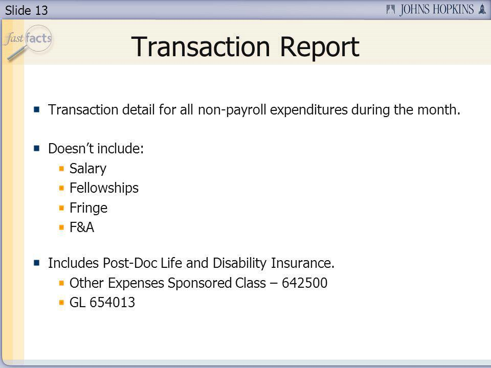 Slide 13 Transaction Report Transaction detail for all non-payroll expenditures during the month.