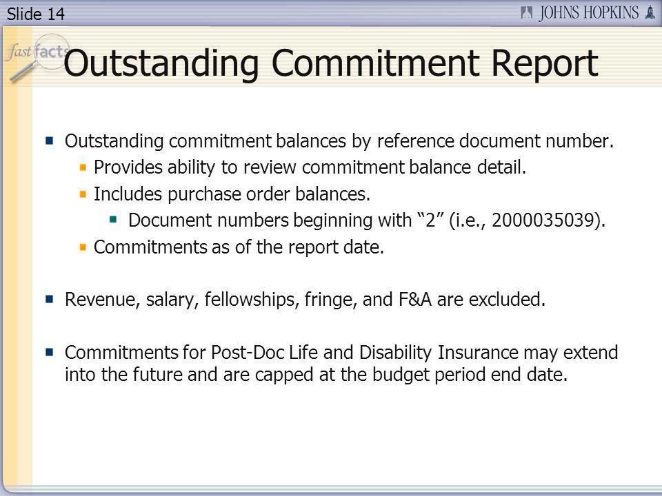 Slide 14 Outstanding Commitment Report Outstanding commitment balances by reference document number.
