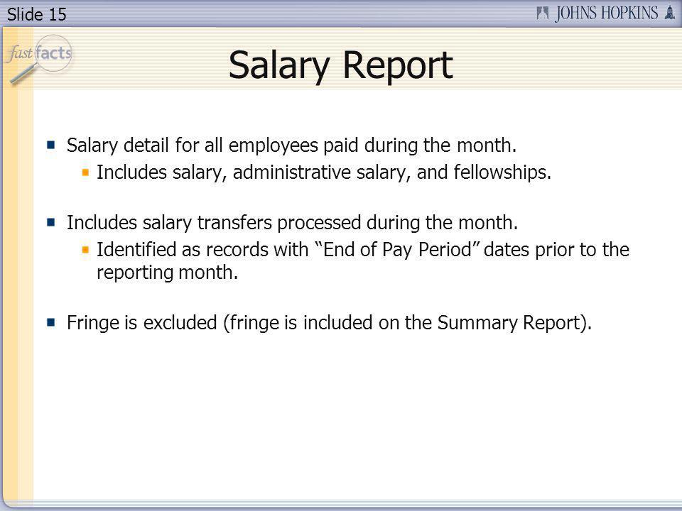 Slide 15 Salary Report Salary detail for all employees paid during the month.