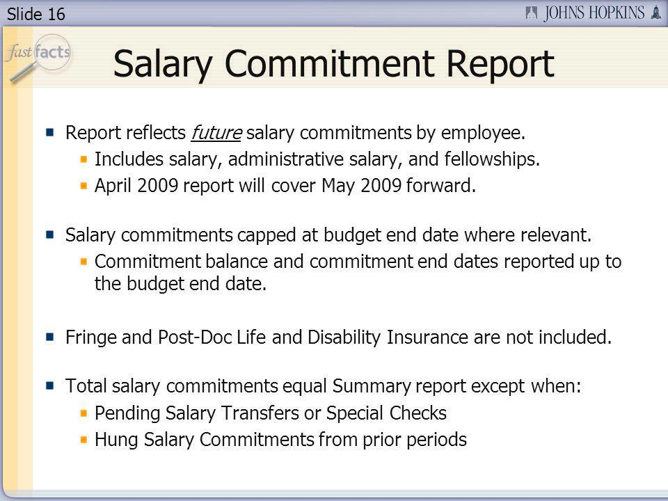 Slide 16 Salary Commitment Report Report reflects future salary commitments by employee.