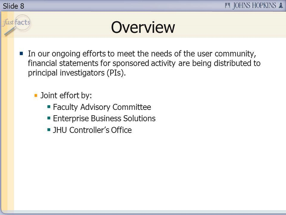 Slide 8 Overview In our ongoing efforts to meet the needs of the user community, financial statements for sponsored activity are being distributed to principal investigators (PIs).