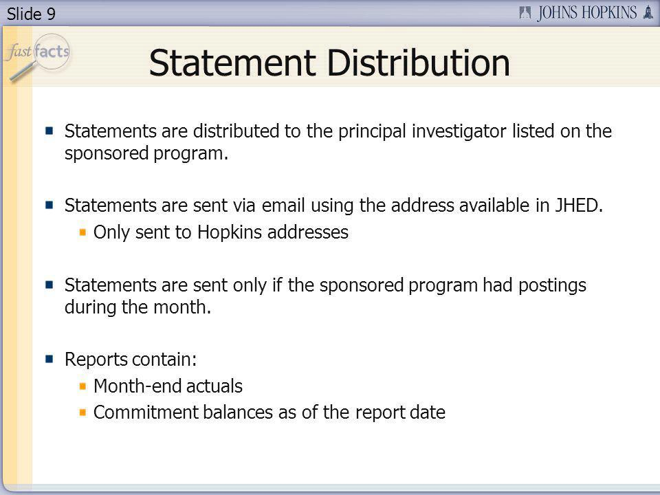 Slide 9 Statement Distribution Statements are distributed to the principal investigator listed on the sponsored program.