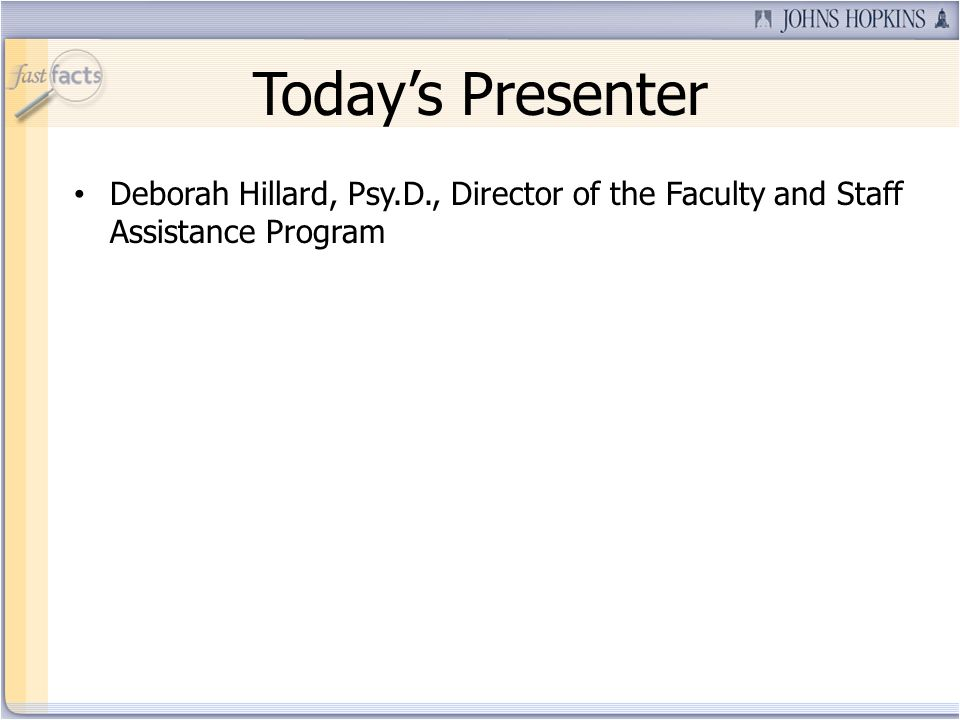 Todays Presenter Deborah Hillard, Psy.D., Director of the Faculty and Staff Assistance Program