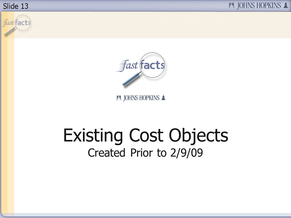 Slide 13 Existing Cost Objects Created Prior to 2/9/09