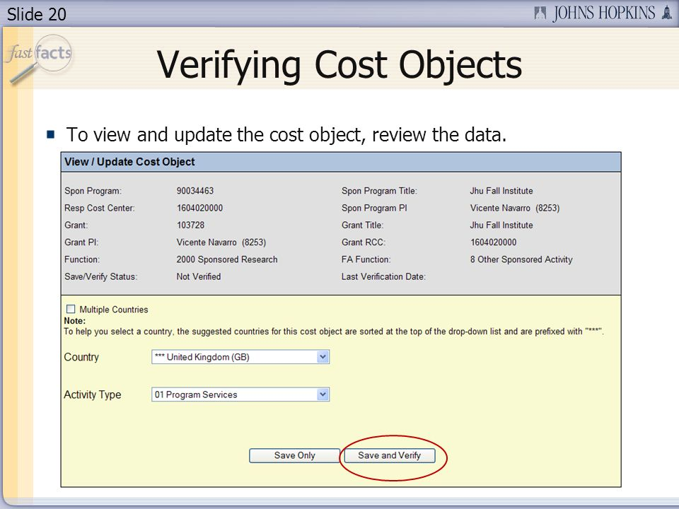 Slide 20 Verifying Cost Objects To view and update the cost object, review the data.