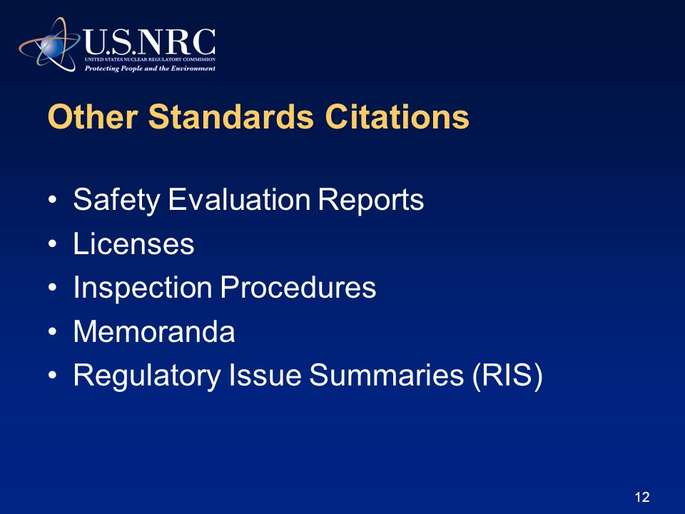 12 Other Standards Citations Safety Evaluation Reports Licenses Inspection Procedures Memoranda Regulatory Issue Summaries (RIS)