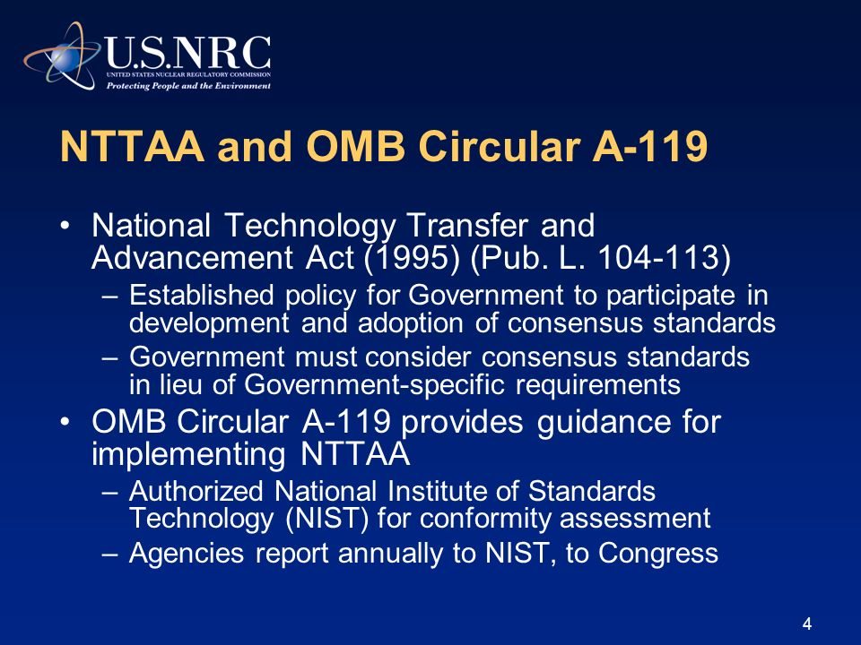 4 NTTAA and OMB Circular A-119 National Technology Transfer and Advancement Act (1995) (Pub. L. 104-113) –Established policy for Government to partici