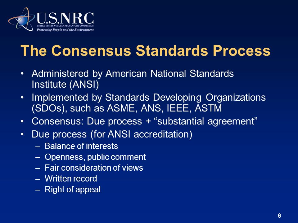 6 The Consensus Standards Process Administered by American National Standards Institute (ANSI) Implemented by Standards Developing Organizations (SDOs
