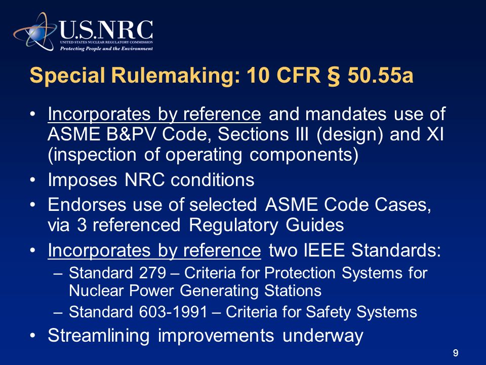 9 Special Rulemaking: 10 CFR § 50.55a Incorporates by reference and mandates use of ASME B&PV Code, Sections III (design) and XI (inspection of operat