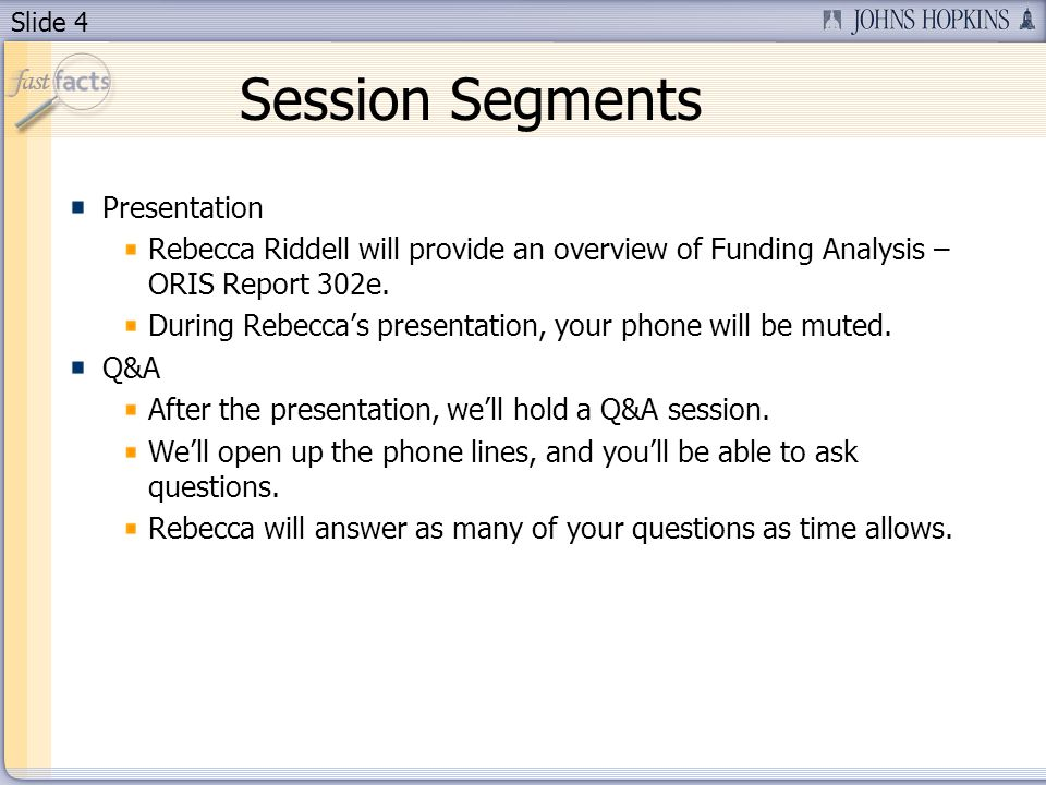 Slide 4 Session Segments Presentation Rebecca Riddell will provide an overview of Funding Analysis – ORIS Report 302e.