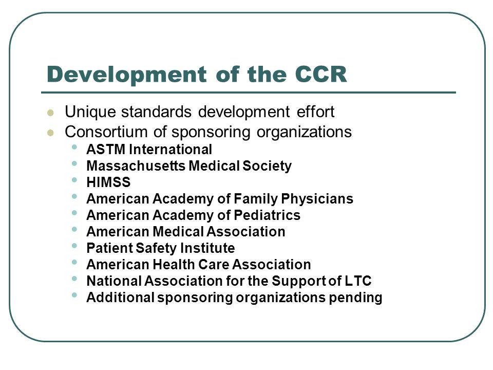 Development of the CCR Unique standards development effort Consortium of sponsoring organizations ASTM International Massachusetts Medical Society HIM