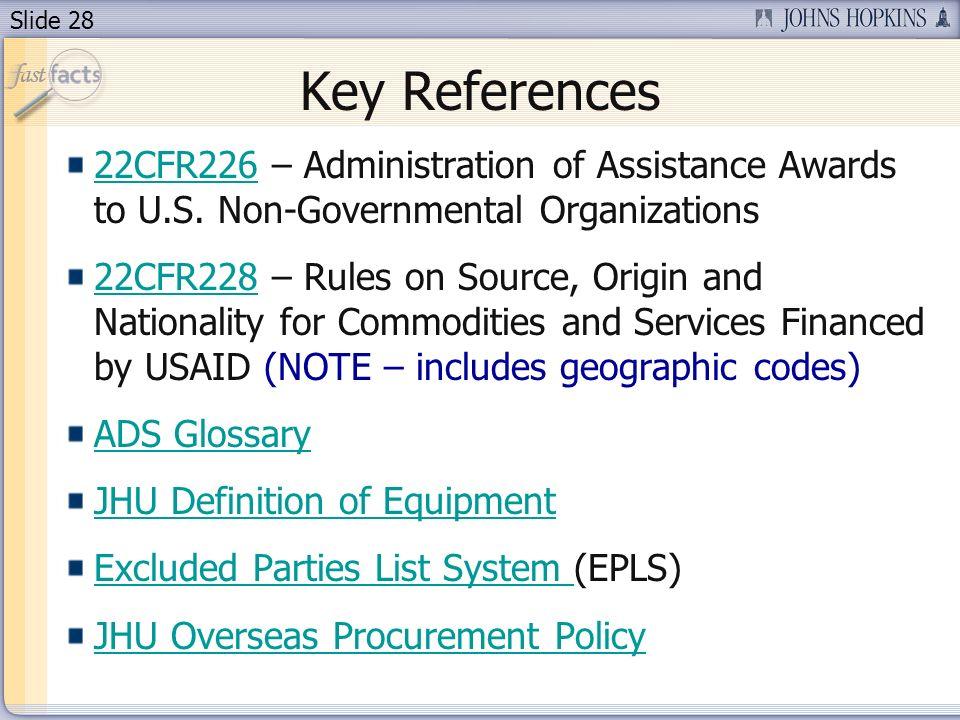 Slide 28 Key References 22CFR22622CFR226 – Administration of Assistance Awards to U.S.