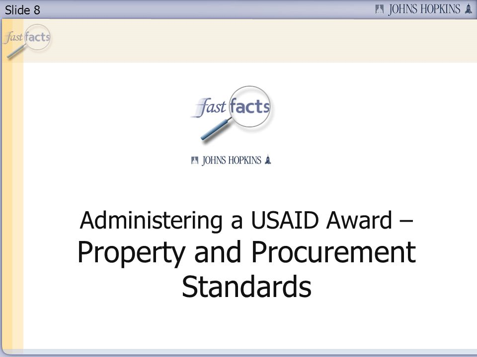 Slide 8 Administering a USAID Award – Property and Procurement Standards