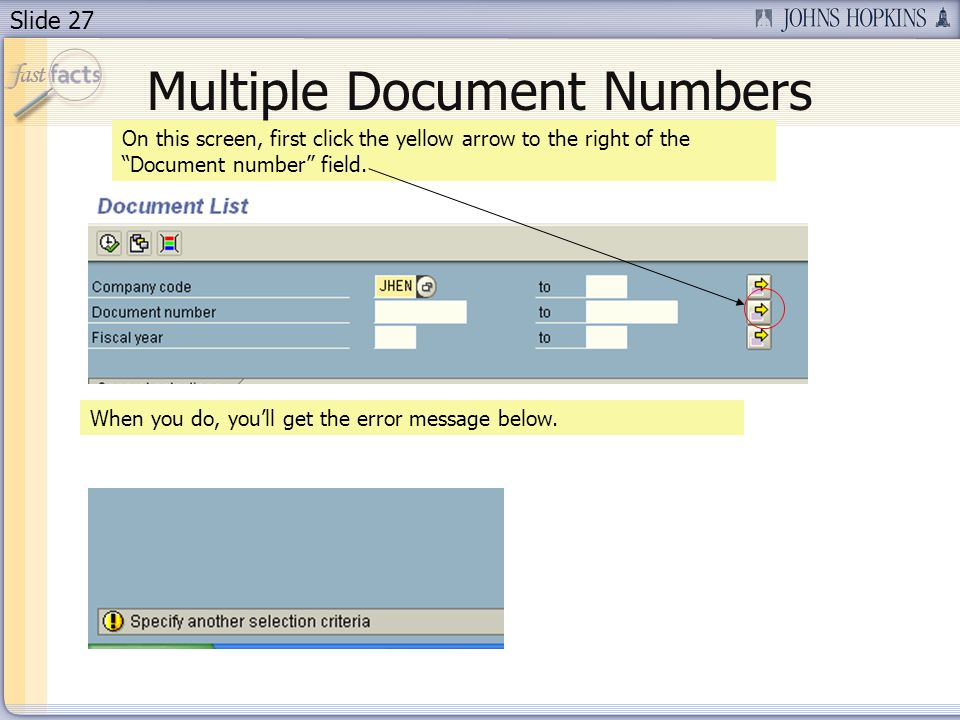 Slide 27 On this screen, first click the yellow arrow to the right of the Document number field. Multiple Document Numbers When you do, youll get the