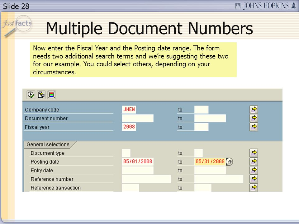 Slide 28 Now enter the Fiscal Year and the Posting date range. The form needs two additional search terms and were suggesting these two for our exampl