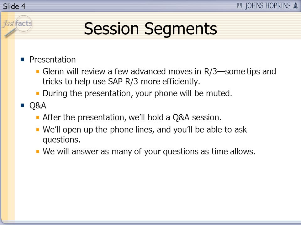 Slide 4 Session Segments Presentation Glenn will review a few advanced moves in R/3some tips and tricks to help use SAP R/3 more efficiently. During t