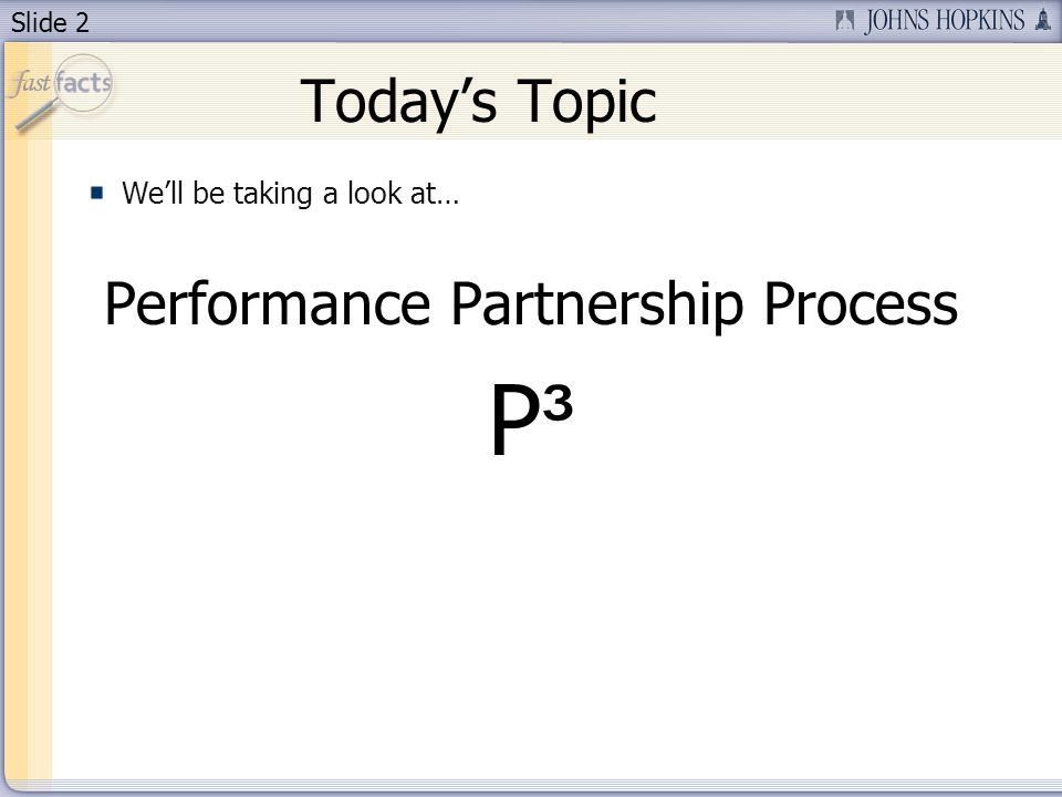 Slide 2 Todays Topic Well be taking a look at… Performance Partnership Process P ³