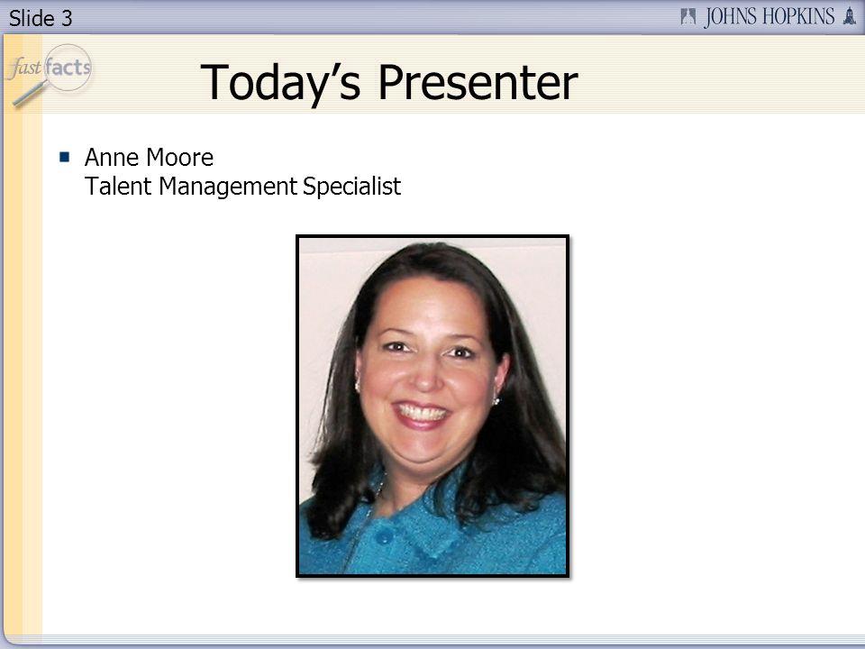 Slide 3 Todays Presenter Anne Moore Talent Management Specialist