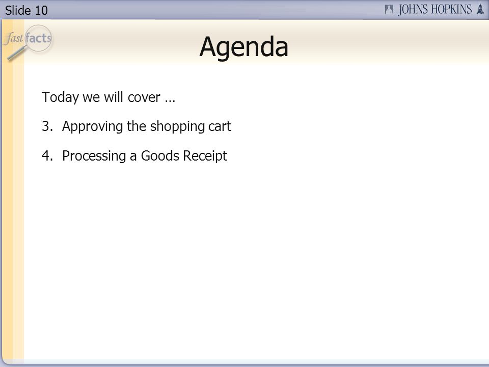 Slide 10 Agenda Today we will cover … 3.Approving the shopping cart 4.Processing a Goods Receipt