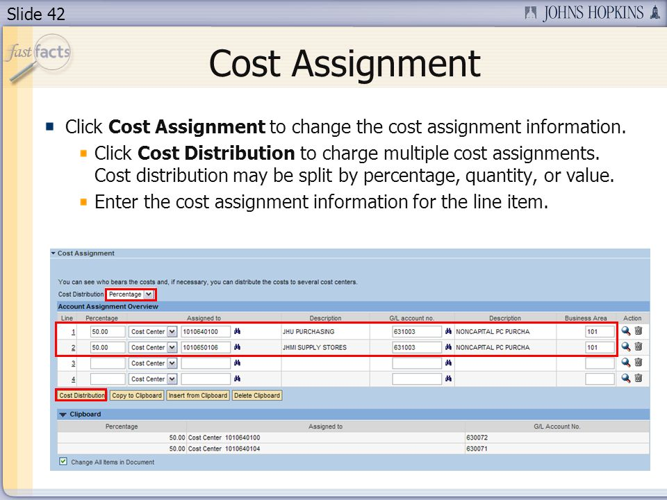 Slide 42 Cost Assignment Click Cost Assignment to change the cost assignment information. Click Cost Distribution to charge multiple cost assignments.
