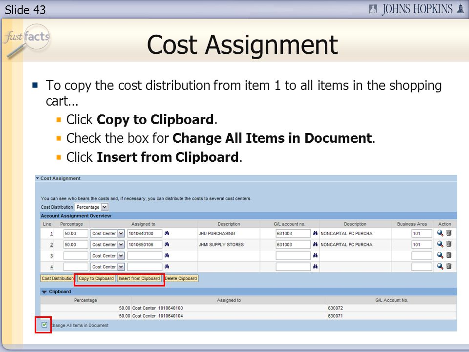 Slide 43 Cost Assignment To copy the cost distribution from item 1 to all items in the shopping cart… Click Copy to Clipboard.