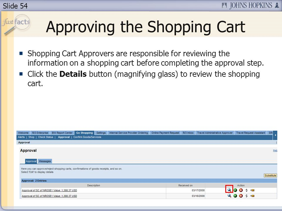 Slide 54 Approving the Shopping Cart Shopping Cart Approvers are responsible for reviewing the information on a shopping cart before completing the ap