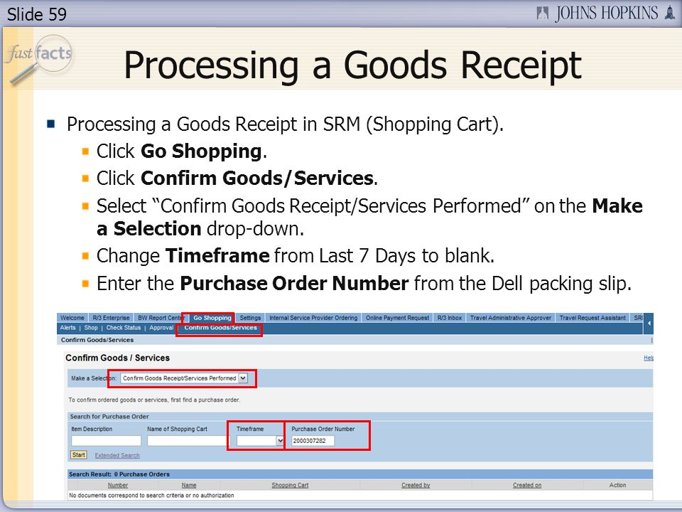 Slide 59 Processing a Goods Receipt Processing a Goods Receipt in SRM (Shopping Cart). Click Go Shopping. Click Confirm Goods/Services. Select Confirm