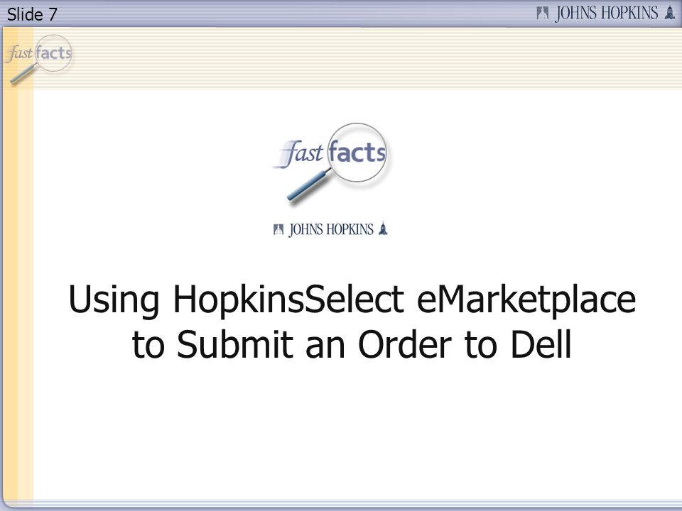 Slide 7 Using HopkinsSelect eMarketplace to Submit an Order to Dell