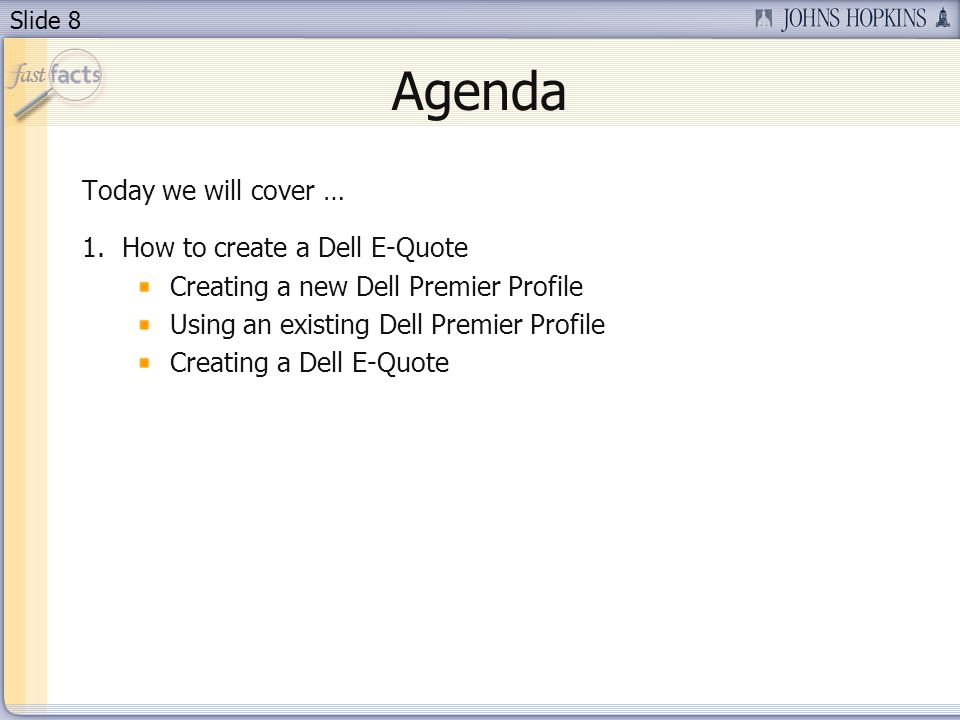 Slide 8 Agenda Today we will cover … 1.How to create a Dell E-Quote Creating a new Dell Premier Profile Using an existing Dell Premier Profile Creating a Dell E-Quote