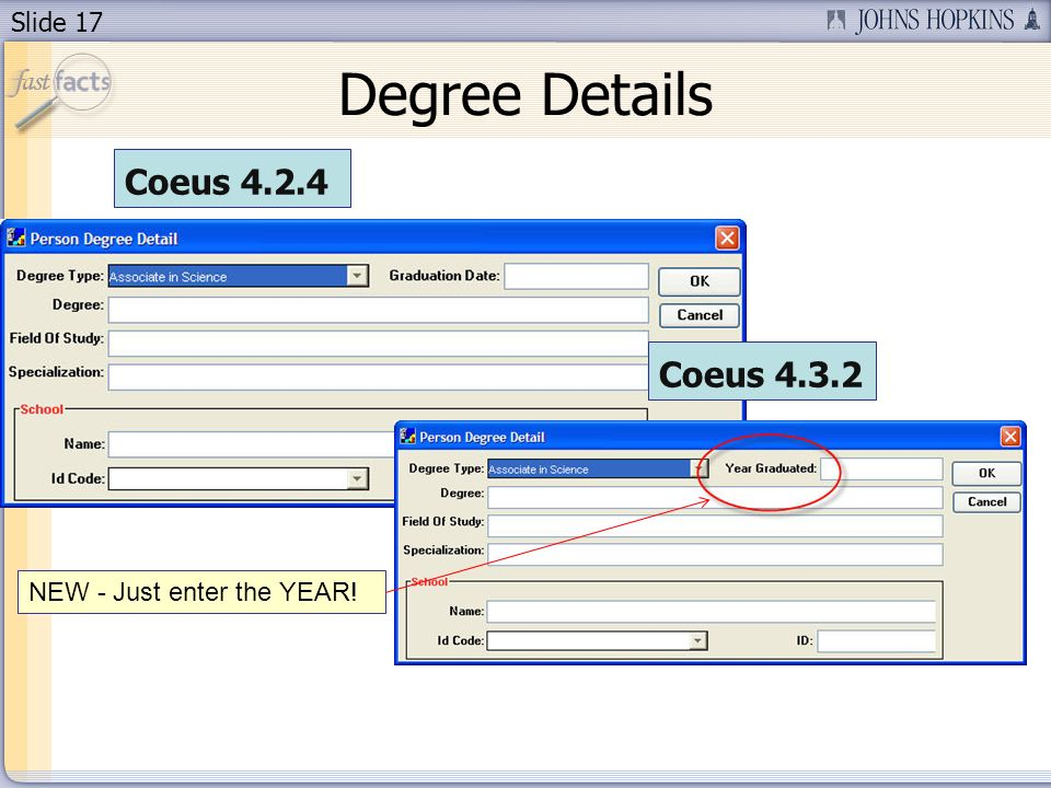 Slide 17 Degree Details NEW - Just enter the YEAR! Coeus 4.2.4 Coeus 4.3.2
