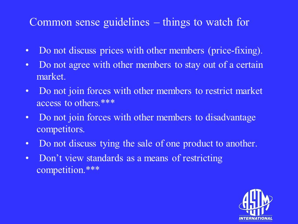 Common sense guidelines – things to watch for Do not discuss prices with other members (price-fixing).