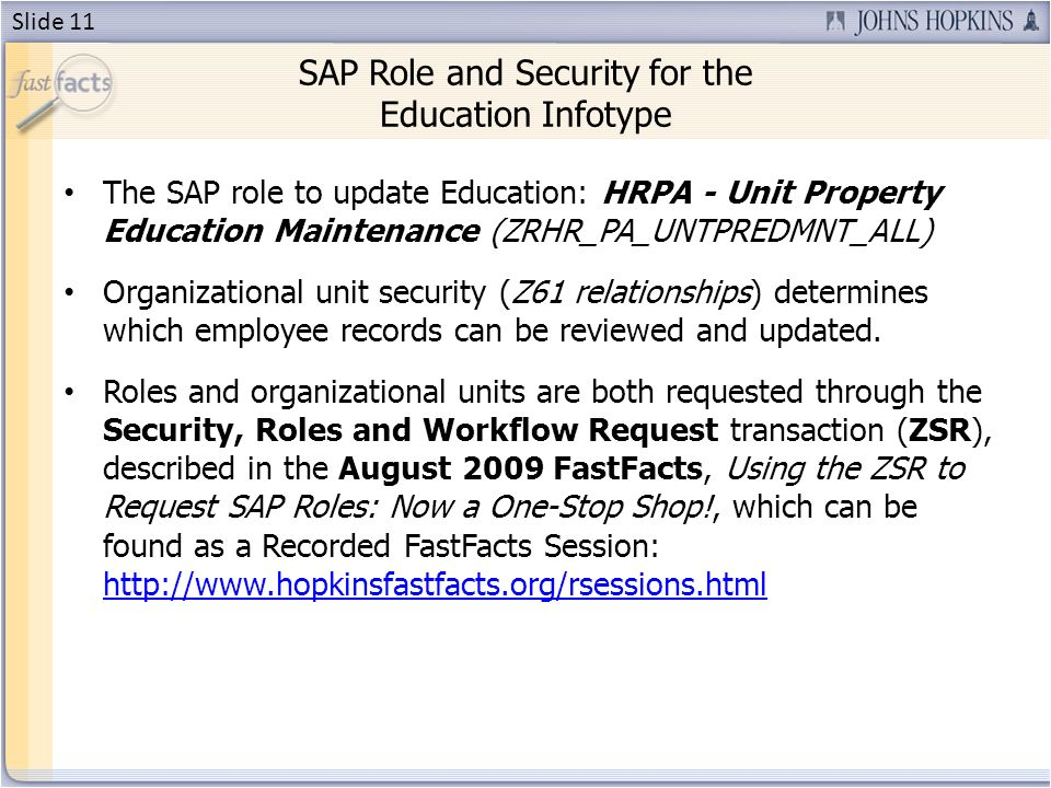 SAP Role and Security for the Education Infotype The SAP role to update Education: HRPA - Unit Property Education Maintenance (ZRHR_PA_UNTPREDMNT_ALL) Organizational unit security (Z61 relationships) determines which employee records can be reviewed and updated.